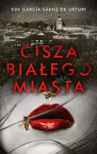 Eva Garcia Saenz de Urturi Cisza białego miasta