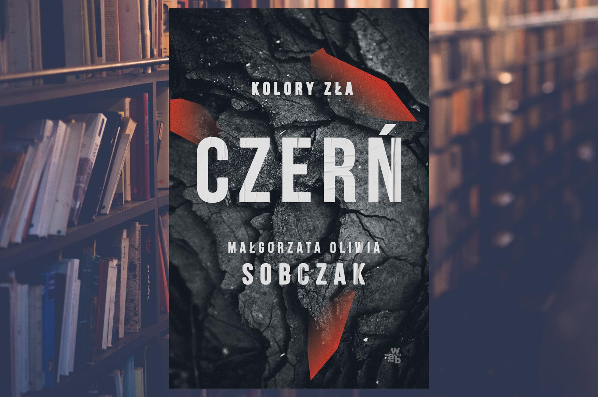"""MAŁGORZATA OLIWIA SOBCZAK """"KOLORY ZŁA. CZERŃ"""""""